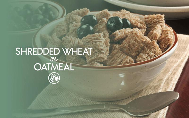 Shredded wheat vs oatmeal
